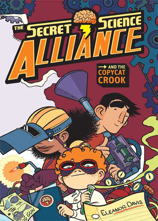 The Secret Science Alliance and the Copycat Crook by Eleanor Davis