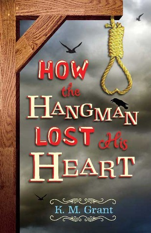 How the Hangman Lost His Heart by K.M. Grant