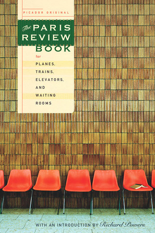 The Paris Review Book for Planes, Trains, Elevators, and Wait... by The Paris Review