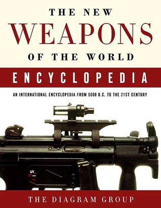 The New Weapons of the World Encyclopedia: An International Encyclopedia from 5000 B.C. to the 21st Century