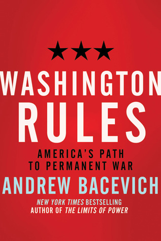 Washington Rules by Andrew J. Bacevich