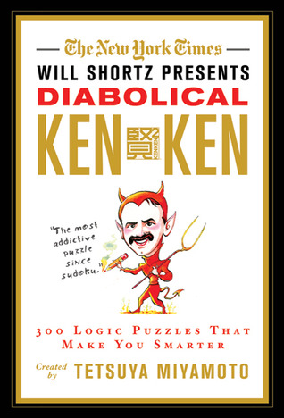 The New York Times Will Shortz Presents Diabolical KenKen: 300 Logic Puzzles That Make You Smarter