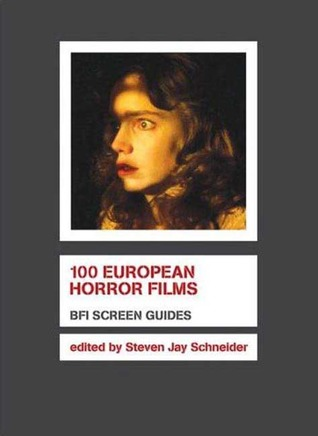 100 European Horror Films by Steven Jay Schneider