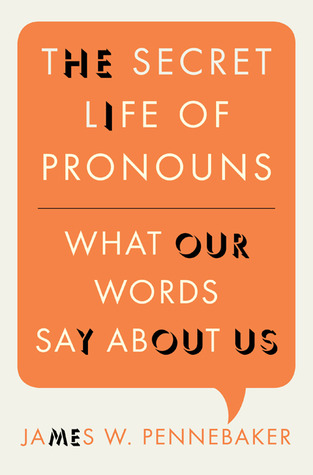 The Secret Life of Pronouns by James W. Pennebaker