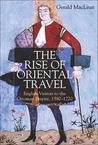 The Rise of Oriental Travel: English Visitors to the Ottoman Empire, 1580-1720