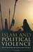Islam and Political Violence by Shahram Akbarzadeh