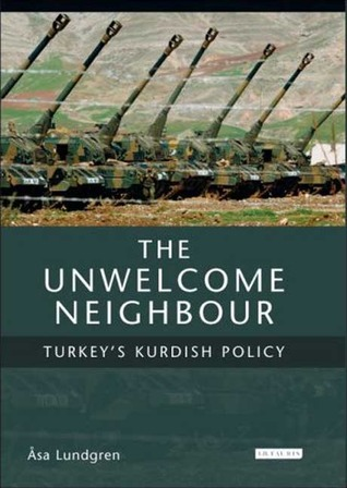 The Unwelcome Neighbour: Turkey's Kurdish Policy