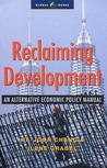 Reclaiming Development: An Economic Policy Handbook for Activists and Policymakers