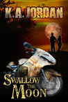 Swallow the Moon by K.A. Jordan