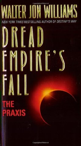 The Praxis (Dread Empire's Fall, #1)