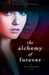 The Alchemy of Forever (Inc...