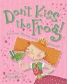 Don't Kiss the Frog!: Princess Stories with Attitude