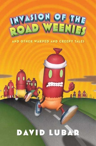 Invasion of the Road Weenies and Other Warped and Creepy Tales by David Lubar