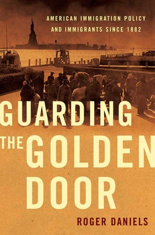 Guarding the Golden Door by Roger Daniels