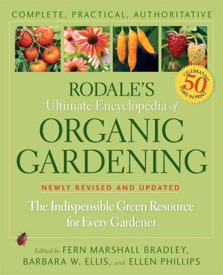 Rodale's Ultimate Encyclopedia of Organic Gardening by Fern Marshall Bradley
