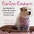 Canine Couture: 25 Projects: Fashion and Lifestyle Accessories for Designer Dogs