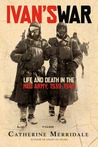 Ivan's War: Life and Death in the Red Army, 1939 - 1945