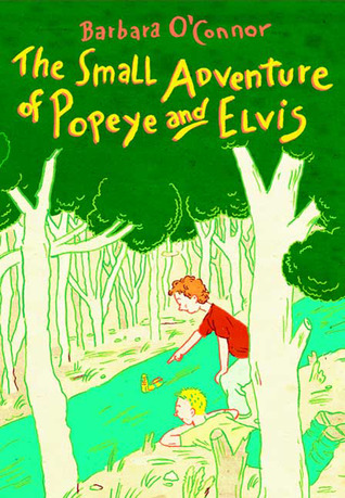 The Small Adventure of Popeye and Elvis by Barbara O'Connor