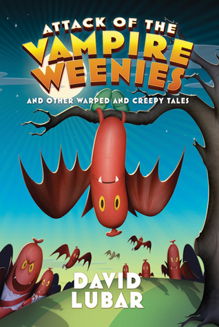 Attack of the Vampire Weenies and Other Warped and Creepy Tales by David Lubar