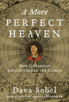 A More Perfect Heaven: How Copernicus Revolutionized the Cosmos