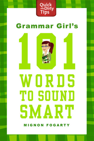 Grammar Girl's 101 Words to Sound Smart by Mignon Fogarty