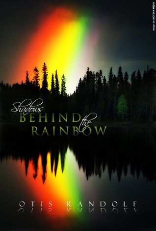 Shadows Behind the Rainbow by Otis Randolf