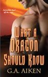 What a Dragon Should Know by G.A. Aiken