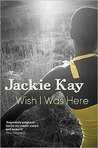Wish I Was Here. Jackie Kay