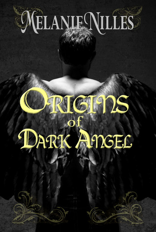 Origins of Dark Angel by Melanie Nilles