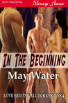 IN THE BEGINNING (Love Beyond All Dimensions 4)