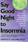 Say Good Night to Insomnia: The Six-Week, Drug-Free Program Developed At Harvard Medical School