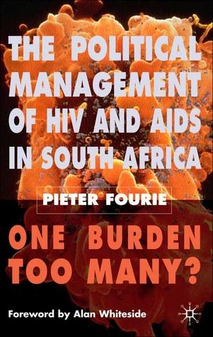 The Political Management of HIV and AIDS in South Africa: One Burden Too Many?