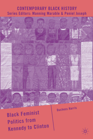 Black Feminist Politics from Kennedy to Clinton (Contemporary Black History)