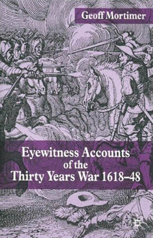 Eyewitness Accounts of the Thirty Years War 1618-48