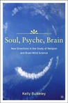Soul, Psyche, Brain: New Directions in the Study of Religion and Brain-Mind Science