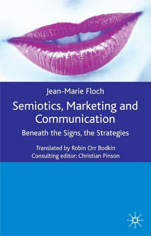 Semiotics, Marketing and Communication: Beneath the Signs, the Strategies