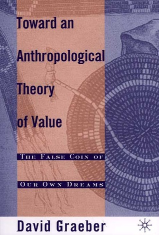 Toward An Anthropological Theory of Value by David Graeber