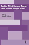 Feminist Critical Discourse Analysis: Studies in Gender, Power and Ideology