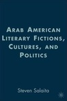 Arab American Literary Fictions, Cultures, and Politics