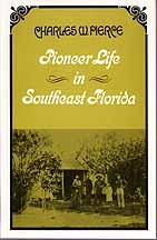 Pioneer Life In Southeast Florida by Charles William Pierce