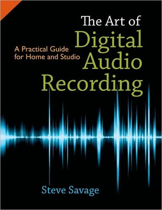 The Art of Digital Audio Recording by Steve Savage