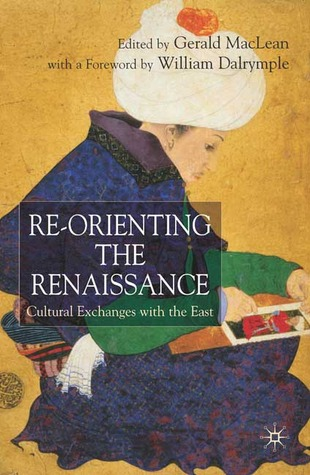 Re-Orienting the Renaissance: Cultural Exchanges with the East