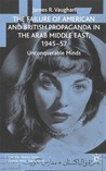 The Failure of American and British Propaganda in the Middle East, 1945-1957: Unconquerable Minds