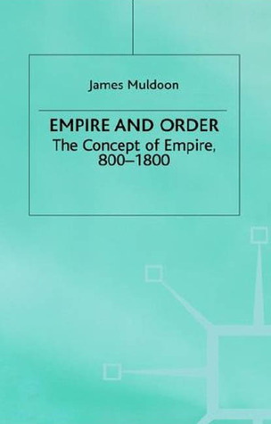 Empire and Order: The Concept of Empire, 800-1800