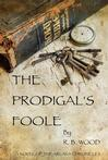 The Prodigal's Foole by R.B. Wood