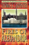 Fires of Alexandria by Thomas K. Carpenter