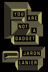 You are Not a Gadget by Jaron Lanier