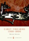 Early Firearms by Michael Spencer