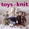 Toys to Knit: Dozens of Patterns for Heirloom Dolls, Animals, Doll Clothes, and Accessories
