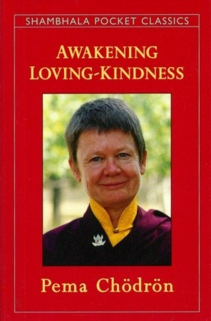 Awakening Loving-Kindness by Pema Chödrön